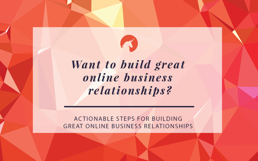 Actionable Steps for Building Great Online Business Relationships
